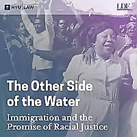 The Other Side of the Water | Immigration and the Promise of Racial Justice