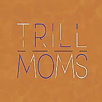 Trill Moms's Podcast