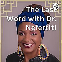 The Last Word with Dr. Nefertiti