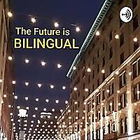 The Future is Bilingual