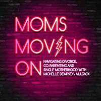 Moms Moving On | Navigating Divorce, Single Motherhood & Co-Parenting