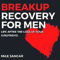 Breakup Recovery For Men With Max Jancar