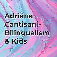 Adriana Cantisani | Bilingualism, Teaching, & Kids