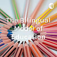 The Bilingual Model of Education