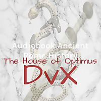 Audiobook Ancient Rome History: The House Of Optimus. DVX
