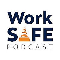The WorkSAFE Podcast | Workplace Safety Strategies