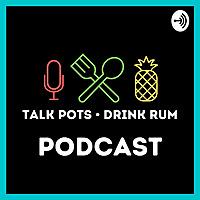 Talk Pots • Drink Rum