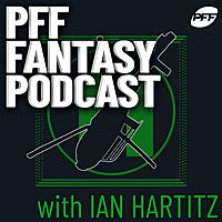 PFF Fantasy Football Podcast with Ian Hartitz