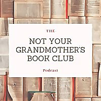 The Not Your Grandmother's Book Club Podcast