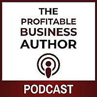 The Profitable Business Author Podcast