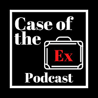 Case of the Ex Podcast