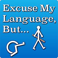 Excuse My Language, But...