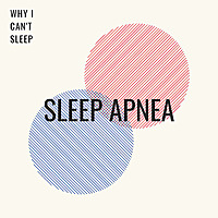 Sleep Apnea, Sleeping Disorders & Why Can't I Sleep?