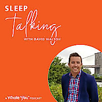 Sleep Talking with David Walton, A Whole You™ Podcast