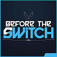 Before the Switch | a Valorant Podcast
