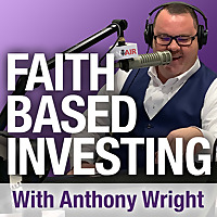 Faith Based Investing with Anthony Wright