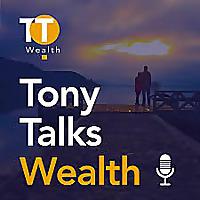 Tony Talks Wealth Podcast