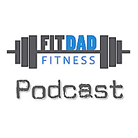Fit Dad Fitness Podcast