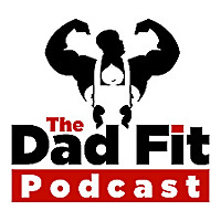 The Dad Fit Podcast