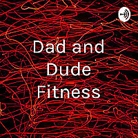 Dad and Dude Fitness