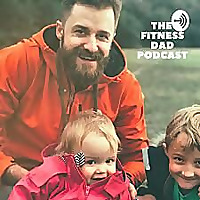 The Fitness Dad Podcast