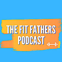 Fit Fathers Podcast