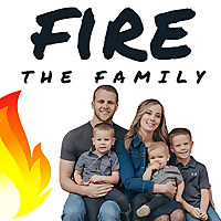 FIRE the Family Podcast (Financial Independence Retire Early)