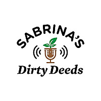 Sabrina's Dirty Deeds | The Gardening & Sustainability Podcast