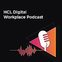 HCL DIGITAL WORKPLACE PODCAST
