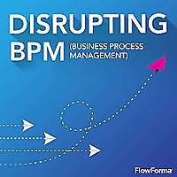 Disrupting Business Process Management