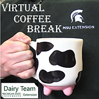 Virtual Coffee Break MSUE Dairy Team
