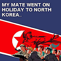 My Mate Went On Holiday to North Korea…