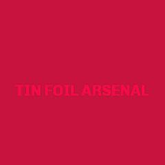 TIN FOIL ARSENAL
