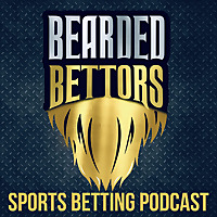 Bearded Bettors | Sports Betting Podcast