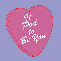 It Pod to Be You