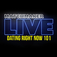 Matchmaker LIVE: Dating Right Now 101