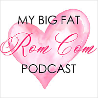 My Big Fat Rom Com Podcast