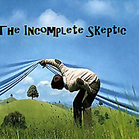The Incomplete Skeptic Podcast