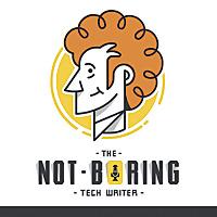 The Not-Boring Tech Writer