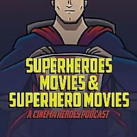 Superheroes, Movies & Superhero Movies: A Cinema Heroes Podcast