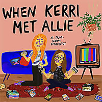 When Kerri Met Allie- A Rom Com Podcast
