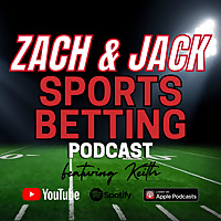 Zach & Jack Sports Betting Podcast