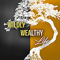 Wildly Wealthy Life