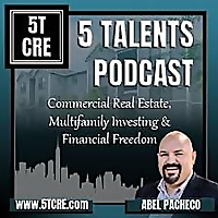 5 Talents Podcast | Commercial Real Estate, REI, Financial Freedom