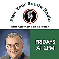 Plan Your Estate Radio with Bob Bergman Podcast
