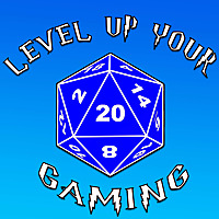Level Up Your Gaming | Tabletop RPG Podcast