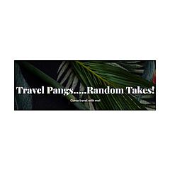 Travel Pangs.....Random Takes!