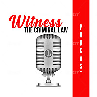 Witness | The Criminal Law Podcast