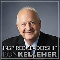 Inspired Leadership Podcast with Ron R. Kelleher