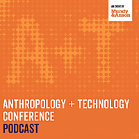 Anthropology + Technology Conference